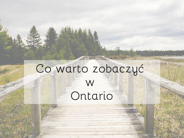 Co warto zobaczyć w Ontario
